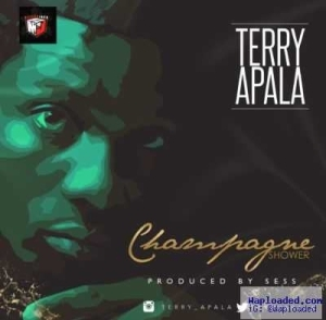 Terry Apala - Champagne Shower (Prod by Sess)
